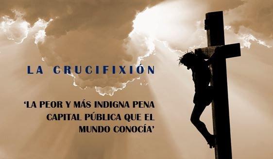 La crucifixión, una minuciosa sintonía de sufrimiento y humillación