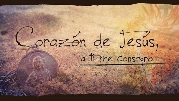 «Corazón de Jesús, ¡a Ti me consagro!»